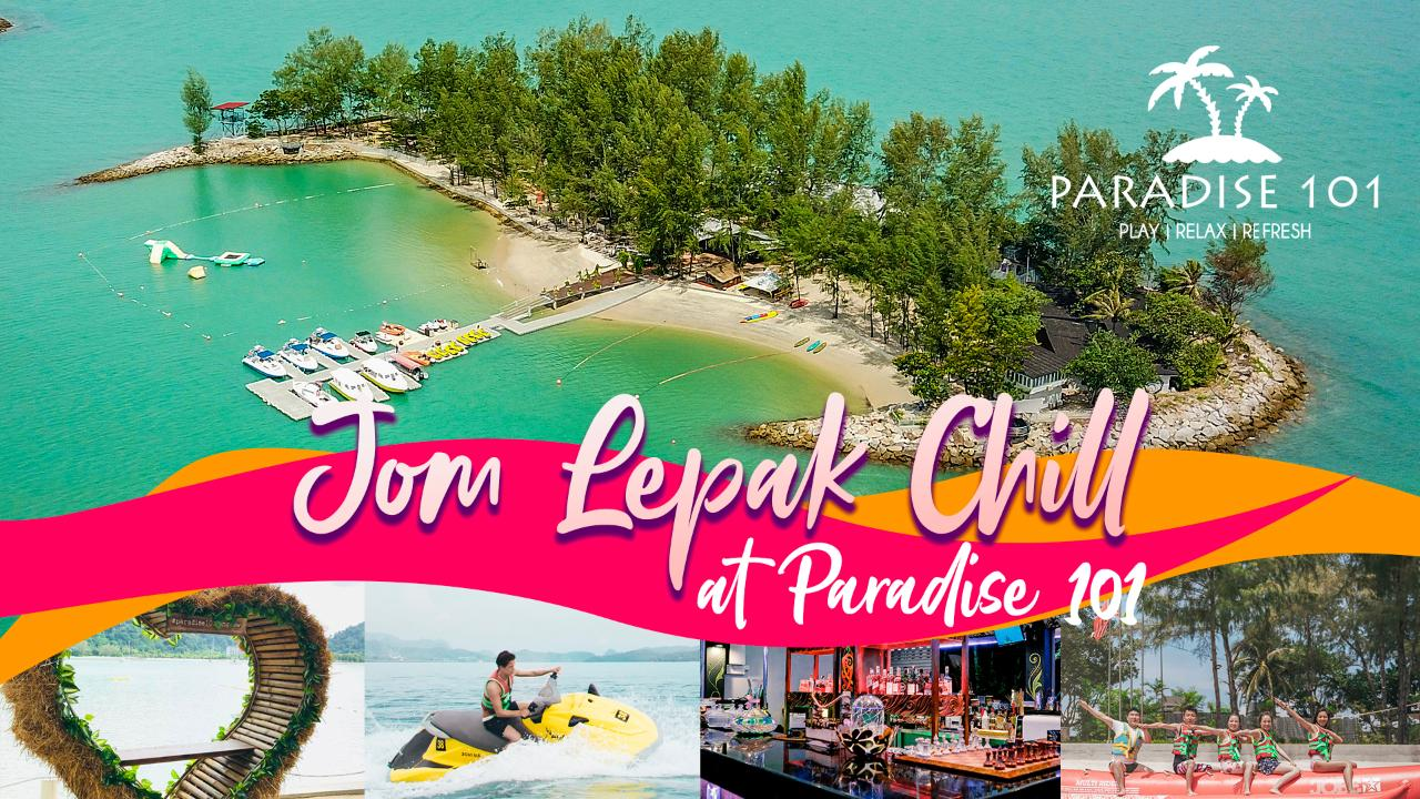 Jom Lepak Chill at Paradise 101