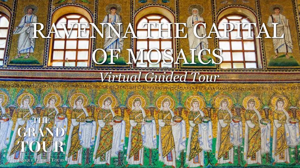 Ravenna the Capital of Mosaics - Virtual Guided Tour