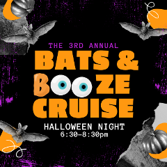 THE BAT BOAT - 3rd Annual Bats & Booze Halloween Cruise!