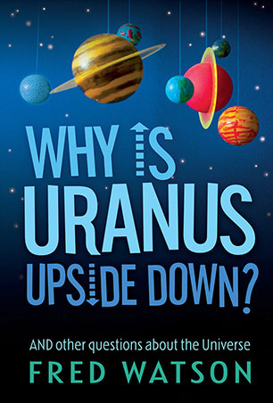 Why's Uranus Upside Down? - signed by Fred Watson