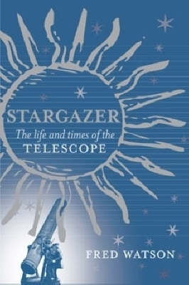 Stargazer, the Life and Time of the Telescope? - signed by Fred Watson