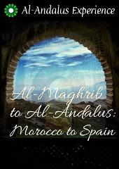 FROM AL-MAGRHEB TO AL-ANDALUS, MOROCCO TO SPAIN: 14 night tour by Al-Andalus Experience