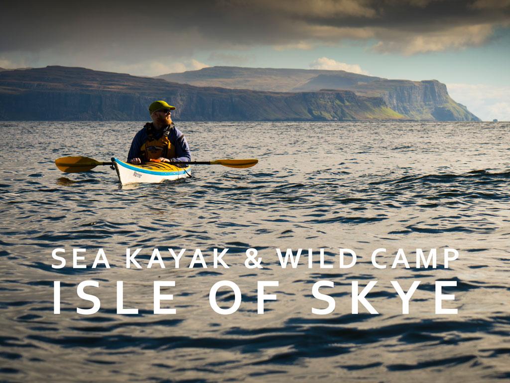 Sea Kayak and Wild Camp - Isle of Skye