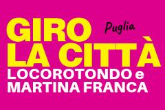 GIRO LA CITTA' PUGLIA #LOCOROTONDO+MARTINAFRANCA Dalle cummèrse al fascino del barocco #SCUOLE (classi da 26 a 54 pax)
