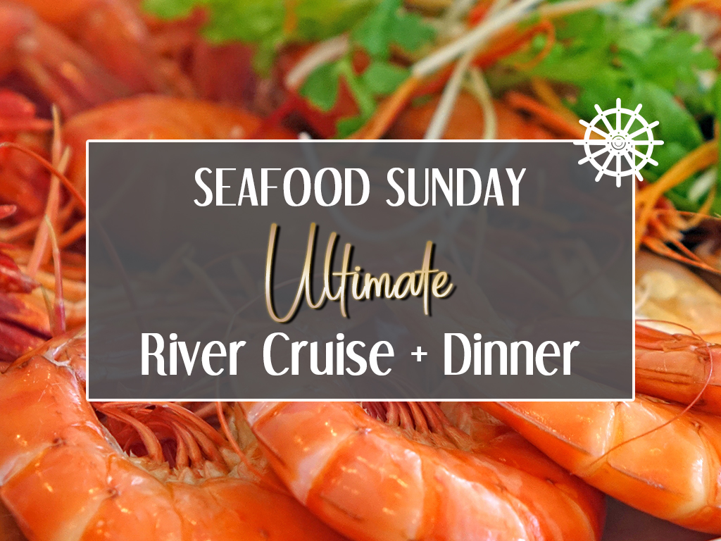 Seafood Sunday Ultimate River Cruise + Dinner