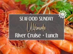 Seafood Sunday Ultimate River Cruise + Lunch