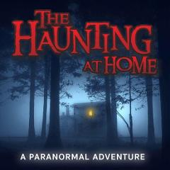 The Haunting at Home: A Paranormal Adventure