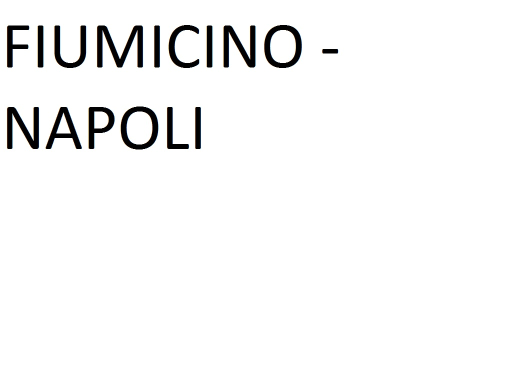FIUMICINO AIRPORT (T3 Bus Station Arrivi) --> NAPLES (Metropark Corso A. Lucci)