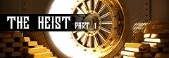 The Heist: Part 1 (Stream)