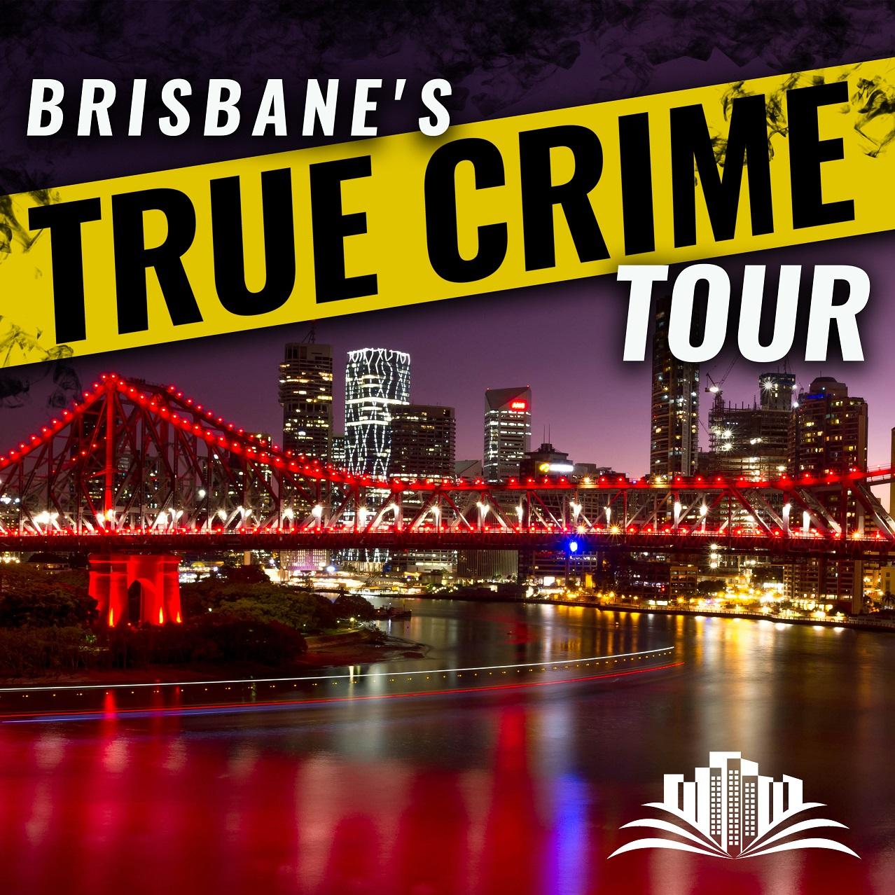 Brisbane's - True Crime Tour