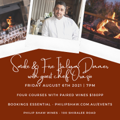 Smoke & Fire Italian Dinner with guest chef Orazio of Matteo - at Philip Shaw Wines