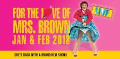 FOR THE LOVE OF MRS BROWN - SHE'S BACK WITH A NEW SHOW